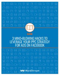 3 Mind Blowing Hacks To Leverage Your PPC Strategy For Ads On Facebook-WordStream