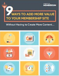9 Ways to Add More Value to Your Membership Site-Memberium