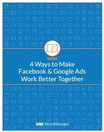 4 Ways to Make Facebook & Google Ads Work Better Together-WordStream