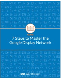 7 Steps to Master the Google Display Network-WordStream