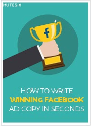 How to Write Winning Facebook Ad Copy in Seconds-MuteSix