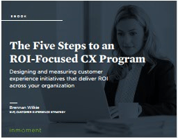 The Five Steps to an ROI Focused CX Program-Inmoment
