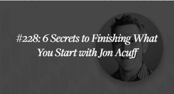 6 Secrets to finishing what you start with Jon Acuff