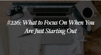 What to focus on when your just starting out