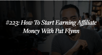 How to start earning affiliate money with Pat Flynn