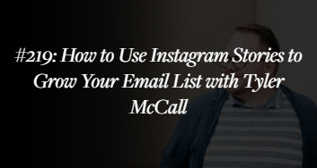 How to use Instagram Stories to grow your email list with Tyler McCall